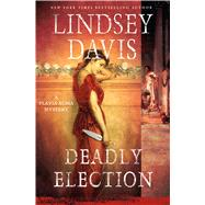 Deadly Election A Flavia Albia Mystery by Davis, Lindsey, 9781250063984