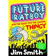 Future Ratboy and the Quest for the Missing Thingy by Smith, Jim, 9781405283984