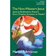 The Non-Western Jesus: Jesus As Bodhisattva, Avatara, Guru, Prophet, Ancestor or Healer? by Brinkman,M. E., 9781845533984