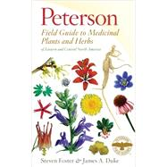 Peterson Field Guide to Medicinal Plants and Herbs of Eastern and Central North America by Foster, Steven; Duke, James A., 9780547943985