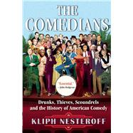 The Comedians Drunks, Thieves, Scoundrels, and the History of American Comedy by Nesteroff, Kliph, 9780802123985