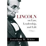 Lincoln on Law, Leadership, and Life by White, Jonathan W., 9781492613985
