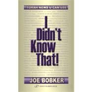 I Didn't Know That!: Torah News U Can Use by Bobker, Joe, 9789652293985