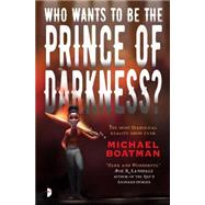 Who Wants to Be the Prince of Darkness? by Boatman, Michael, 9780857663986
