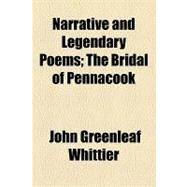 Narrative and Legendary Poems: The Bridal of Pennacook by Whittier, John Greenleaf, 9781153643986