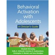 Behavioral Activation with Adolescents A Clinician's Guide by McCauley, Elizabeth; Schloredt, Kelly A.; Gudmundsen, Gretchen R.; Martell, Christopher R.; Dimidjian, Sona, 9781462523986