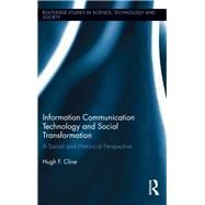 Information Communication Technology and Social Transformation: A Social and Historical Perspective by Cline; Hugh F., 9781138953987