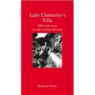 Lady Chatterley's Villa: DH Lawrence on the Italian Riviera by Owen, Richard, 9781907973987