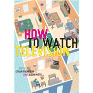 How to Watch Television by Thompson, Ethan; Mittell, Jason, 9780814763988