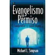 Evangelismo Con Permiso (Permission Evangelism): Cuando Hablar y Cuando Alejarse (Spanish) by Simpson, Michael L., 9781588023988