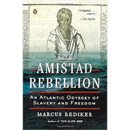 The Amistad Rebellion: An Atlantic Odyssey of Slavery and Freedom by Rediker, Marcus, 9780143123989