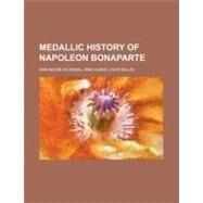 Medallic History of Napoleon Bonaparte by Scargill, Ann Mudie; Millin, Aubin-louis, 9780217233989