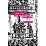 Ben Jonson, John Marston and Early Modern Drama by Yearling, Rebecca, 9781137563989
