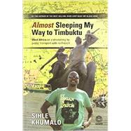 Almost Sleeping My Way to Timbuktu: West Africa on a Shoestring by Public Transport With No French by Khumalo, Sihle, 9781415203989