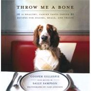 Throw Me a Bone : 50 Healthy, Canine Taste-Tested Recipes for Snacks, Meals, and Treats by Gillespie, Cooper; Sampson, Sally (CON); Orlean, Susan, 9781451603989