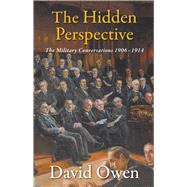 The Hidden Perspective: The Military Conversations 1906-1914 by Owen, David, 9781908323989