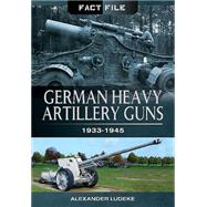 German Heavy Artillery Guns: 1933-1945 by Ludeke, Alexander, 9781473823990
