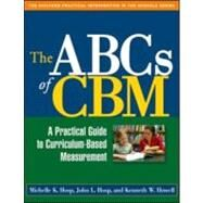 The ABCs of CBM A Practical Guide to Curriculum-Based Measurement by Hosp, Michelle K.; Hosp, John L.; Howell, Kenneth W., 9781593853990
