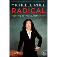 Radical: Fighting to Put Students First by Rhee, Michelle, 9780062203991