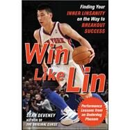Win Like Lin: Finding Your Inner Linsanity on the Way to Breakout Success by Deveney, Sean, 9780071803991