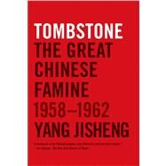 Tombstone The Great Chinese Famine, 1958-1962 by Jisheng, Yang; Friedman, Edward; MacFarquhar, Roderick; Mosher, Stacy; Guo, Jian; Friedman, Edward; Mosher, Stacy; Guo, Jian, 9780374533991