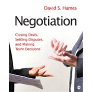Negotiation : Closing Deals, Settling Disputes, and Making Team Decisions by David S. Hames, 9781412973991