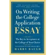 On Writing the College Application Essay : The Key to Acceptance and the College of Your Choice by Bauld, Harry, 9780062123992