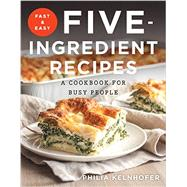 Fast and Easy Five-ingredient Recipes by Kelnhofer, Philia, 9781581573992