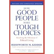 How Good People Make Tough Choices by Kidder, Rushworth M., 9780061743993