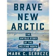 Brave New Arctic by Serreze, Mark C., 9780691173993
