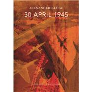 30 April 1945 by Kluge, Alexander; Hoban, Wieland, 9780857423993