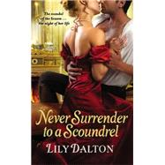 Never Surrender to a Scoundrel by Dalton, Lily, 9781455523993