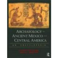 Archaeology of Ancient Mexico and Central America: An Encyclopedia by Evans; Susan Toby, 9780415873994