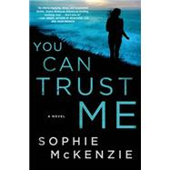 You Can Trust Me A Novel by Mckenzie, Sophie, 9781250033994