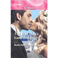 The Best Man's Guarded Heart by Cudmore, Katrina, 9780373743995