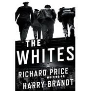 The Whites A Novel by Price, Richard; Brandt, Harry, 9780805093995