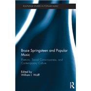 Bruce Springsteen and Popular Music: Rhetoric, Social Consciousness, and Contemporary Culture by Wolff; William, 9781138943995