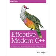 Effective Modern C++: 42 Specific Ways to Improve Your Use of C++11 and C++14 by Meyers, Scott, 9781491903995