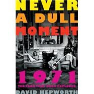 Never a Dull Moment 1971 The Year That Rock Exploded by Hepworth, David, 9781627793995