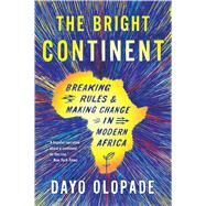 The Bright Continent: Breaking Rules and Making Change in Modern Africa by Olopade, Dayo, 9780544483996