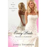 Every Bride Needs a Groom by Thompson, Janice, 9780800723996