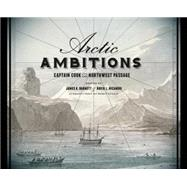 Arctic Ambitions: Captain Cook and the Northwest Passage by Barnett, James K.; Nicandri, David L.; Inglis, Robin, 9780295993997