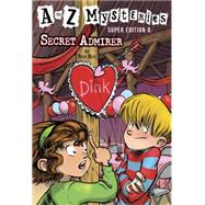 A to Z Mysteries Super Edition #8: Secret Admirer by ROY, RONGURNEY, JOHN STEVEN, 9780553523997