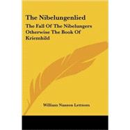 The Nibelungenlied: The Fall of the Nibelungers Otherwise the Book of Kriemhild by Lettsom, William Nanson, 9781417963997