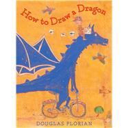 How to Draw a Dragon by Florian, Douglas, 9781442473997