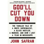 God'll Cut You Down: The Tangled Tale of a White Supremacist, a Black Hustler, a Murder, and How I Lost a Year in Mississippi by Safran, John, 9781594633997