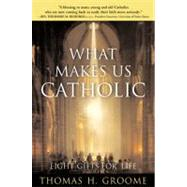 What Makes Us Catholic: Eight Gifts for Life by Groome, Thomas H., 9780060633998