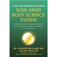 Soul Mind Body Science System: Grand Unification Theory and Practice for Healing, Rejuvenation, Longevity, and Immortality by Sha, Zhi Gang, 9781940363998