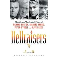 Hellraisers : The Life and Inebriated Times of Richard Burton, Richard Harris, Peter O'Toole, and Oliver Reed at Biggerbooks.com