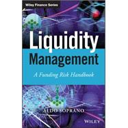 Liquidity Management: A Funding Risk Handbook by Soprano, Aldo, 9781118413999